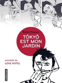 Frédéric Boilet et Benoît Peeters - Tôkyô est mon jardin - Précédé de Love Hotel.