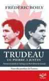 Frédéric Boily - Trudeau de Pierre à Justin. Portrait de famille de l'idéologie du Parti libéral du Canada. 2e édition - Format de poche.