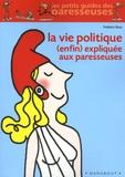 Frédéric Bosc - La vie politique (enfin) expliquée aux paresseuses.