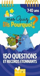 Frédéric Bosc et Eric Mathivet - Mes quiz Dis pourquoi 7+ - Questions étonnantes.