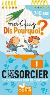 Frédéric Bosc et Grégoire Mabire - Mes quiz Dis pourquoi ? C'est pas sorcier 7-10 ans - 150 questions pour tester ses connaissances.