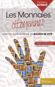 Frédéric Bosqué - Les monnaies citoyennes - Faites de votre monnaie un bulletin de vote !.