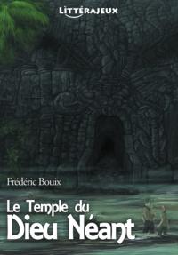 Frédéric Bouix et Guillaume Romero - Le Temple du Dieu Néant - Une Aventure à Lire, Un Livre à Vivre.