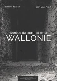 Frédéric Boulvain et Jean-Louis Pingot - Genèse du sous-sol de la Wallonie.