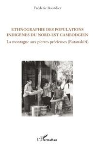 Frédéric Bourdier - Ethnographie des populations indigènes du nord-est cambogien - La montagne aux pierres précieuses (Ratanakiri).