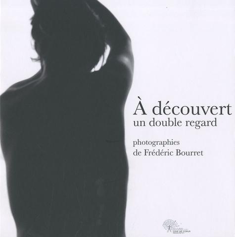 Frédéric Bourret - A découvert - Un double regard.