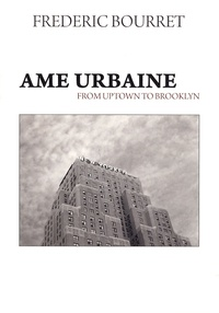 Frédéric Bourret - Ame urbaine - From uptown to Brooklyn.