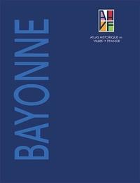 Frédéric Boutoulle et Ezéchiel Jean-Courret - Atlas historique de Bayonne.
