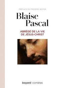 Frédéric Boyer - Abrégé de la vie de Jésus.