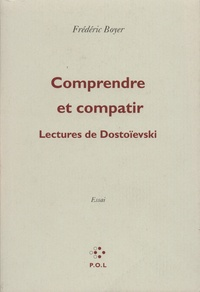 Frédéric Boyer - Comprendre et compatir - Lectures de Dostoïevski.