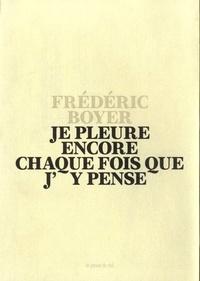 Frédéric Boyer - Je pleure encore chaque fois que j'y pense.