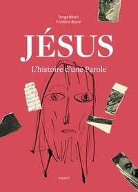 Serge Bloch et Frédéric Boyer - Jésus. L'histoire d'une Parole.