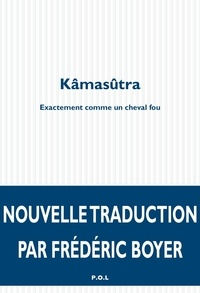 Frédéric Boyer - Kâmasûtra - Exactement comme un cheval fou.