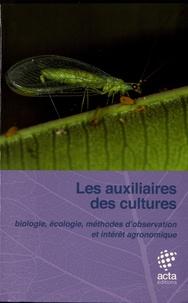 Frédéric Boyer et Raphaëlle Ulrych - Les auxiliaires des cultures - Biologie, écologie, méthodes d'observation et intérêt agronomique.