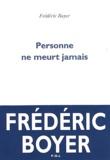 Frédéric Boyer - Personne ne meurt jamais.