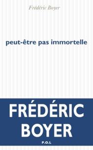 Frédéric Boyer - Peut-être pas immortelle.
