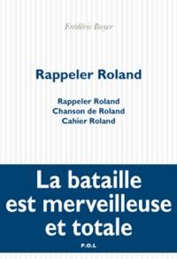 Frédéric Boyer - Rappeler Roland - Rappeler Roland - Chanson de Roland - Cahier de Roland.