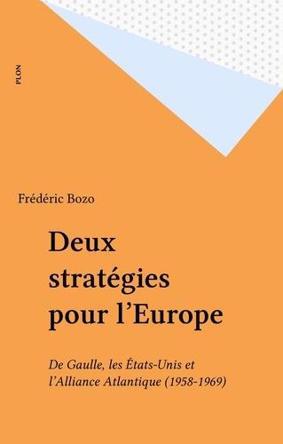 DEUX STRATEGIES POUR L'EUROPE. De Gaule, les Etats-Unis et l'Alliance atlantique 1958-1969