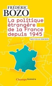 Frédéric Bozo - La politique étrangère de la France depuis 1945.