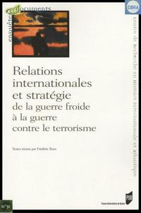 Frédéric Bozo - Relations internationales et stratégie de la guerre froide à la guerre contre le terrorisme.