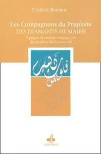 Frédéric Brabant - Les compagnons du Prophète, des diamants humains - A propos de certains compagnons du prophète Mohammad.