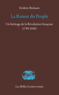 Frédéric Brahami - La raison du peuple - Un héritage de la Révolution française (1789-1848).