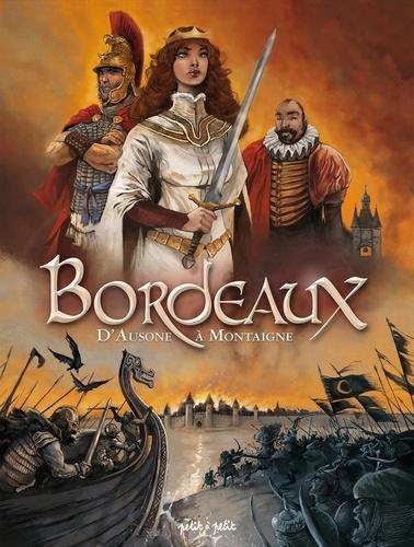 Frédéric Bréémaud et Béatrice Merdrignac - Bordeaux Tome 1 : D'Ausone à Montaigne - De 80 000 av. J.C. à 1592.