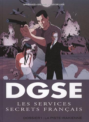 Frédéric Brémaud et  Orlandi - DGSE Les services secrets français Tome 1 : Dossier 1 : La piste irakienne.
