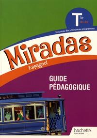 Frédéric Brévart et Yannick Hernandez - Espagnol Tle B1-B2 Miradas - Guide pédagogique.