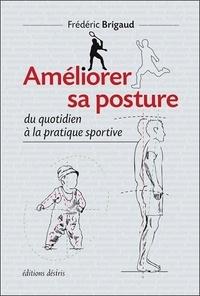 Frédéric Brigaud - Améliorer sa posture du quotidien à la pratique sportive.
