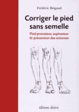 Frédéric Brigaud - Corriger le pied sans semelle - Pied pronateur, supinateur et prévention des entorses.