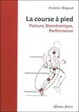 Frédéric Brigaud - La course à pied - Posture, biomécanique, performance.