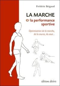 Frédéric Brigaud - La marche et la performance sportive - Optimisation de la marche, de la course, du saut.