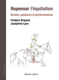 Frédéric Brigaud et Joséphine Lyon - Repenser l'équitation - Gestes, postures et performance.