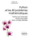 Frédéric Bro et Chantal Rémy - Python et les 40 problèmes mathématiques - Python par l'exemple et pour les maths avec corrigés détaillés.