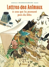 Frédéric Brrémaud et Giovanni Rigano - Lettres des Animaux à ceux qui les prennent pour des bêtes.