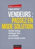 Frédéric Buchet - Vendeurs : passez en mode solution - Solution Selling, Challenger Sale... Les méthodes qui ont changé la vente.