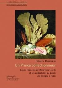 Frédéric Bussmann - Un prince collectionneur - Louis-François de Bourbon Conti et ses collections au palais du Temple à Paris.