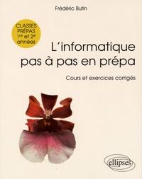 L'informatique pas à pas en prépa 1re et 2e années- Cours et exercices corrigés - Frédéric Butin pdf epub
