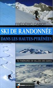 Frédéric Cabot - Ski de randonnée dans les Hautes-Pyrénées - 70 itinéraires en Vallées des Gaves.