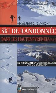 Frédéric Cabot - Ski de randonnée dans les Hautes-Pyrénées - Volume 2, 58 itinéraires en vallées de Campan, d'Aure et du Louron.