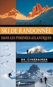 Frédéric Cabot - Ski de randonnée dans les Pyrénées-Atlantiques - 60 itinéraires en vallées d'Aspe et d'Ossau.