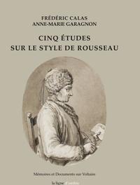 Frédéric Calas et Anne-Marie Garagnon - Cinq études sur le style de Rousseau.