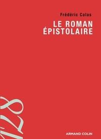 Frédéric Calas - Le roman épistolaire.