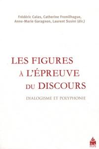 Frédéric Calas et Catherine Fromilhague - Les figures à l'épreuve du discours - Dialogisme et polyphonie.