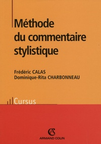 Frédéric Calas et Dominique-Rita Charbonneau - Méthode du commentaire stylistique.