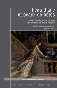 Frédéric Calas - Peau d'ane et peaux de betes. variations et reconfigurations d'un mot if dans les mythes, les fables - Variations et reconfigurations d'un motif dans les mythes, les fables et les contes.