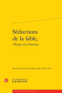 Frédéric Calas et Nora Viet - Séductions de la fable, d'Esope à la Fontaine.