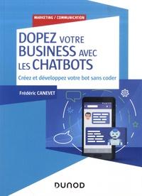 Frédéric Canevet - Dopez votre business avec les chatbots - Créez et développez votre bot sans coder.