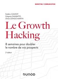 Frédéric Canevet et Grégoire Gambatto - Le Growth Hacking - 2e éd. - 8 semaines pour doubler le nombre de vos prospects.